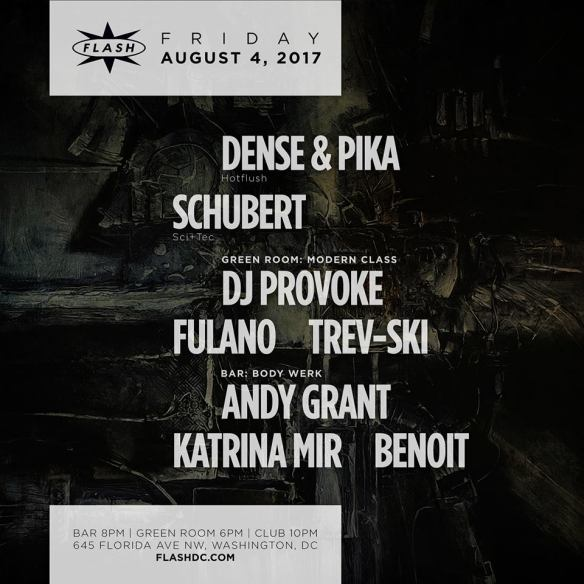 Dense & Pika with Schubert at Flash, with MoDERN CLASS featuring Trev-ski, DJ Provoke & Fulano in the Green Room and Body Work with Andy Grant, Katrina Mir & Benoit in the Flash Bar