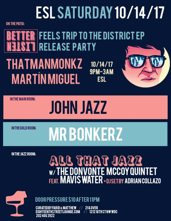 ESL Saturday with John Jazz, Mr Bonkerz, Adrian Collazo & Better Listen Records Feels Trip To The District Release Party featuring thatmanmonkz & Martín Miguel at Eighteenth Street Lounge
