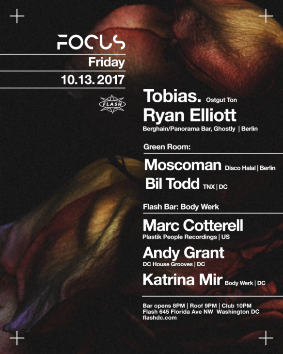 Focus: with Tobias. & Ryan Elliott at Flash, with Moscoman & Bil Todd in the Green Room and Body Werk featuring Marc Cotterell, Andy Grant & Katrina Mir in the Flash Bar