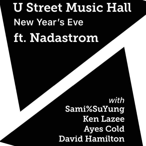 New Year's Eve: Nadastrom with Sami%SuYung, Ken Lazee, Ayes Cold & David Hamilton at U Street Music Hall