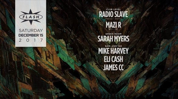 Radio Slave with Maxi R at Flash, with Sarah Myers in the Green Room and Jive 100 with Mike Harvey, DJ Eli Cash & James CC in the Flash Bar