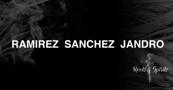 Roots and Spirits with Ramirez, Solomon Sanchez and Jandro