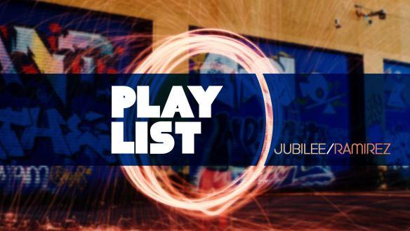 Playlist with Jubilee and ramirez