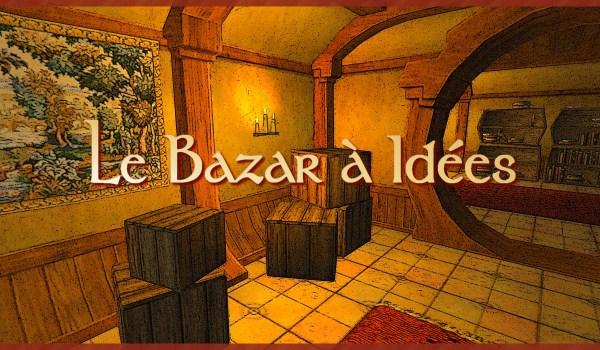 MàJ – Le Bazar à Idées (Août 2019)