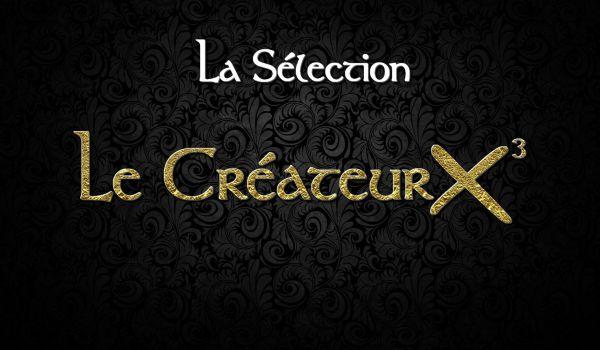 Concours : La Sélection du Créateur X³