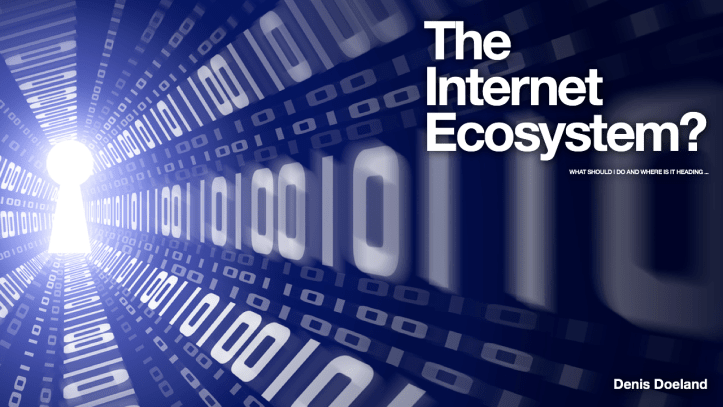 The Internet Ecosystem? What should I do and where is it going ...