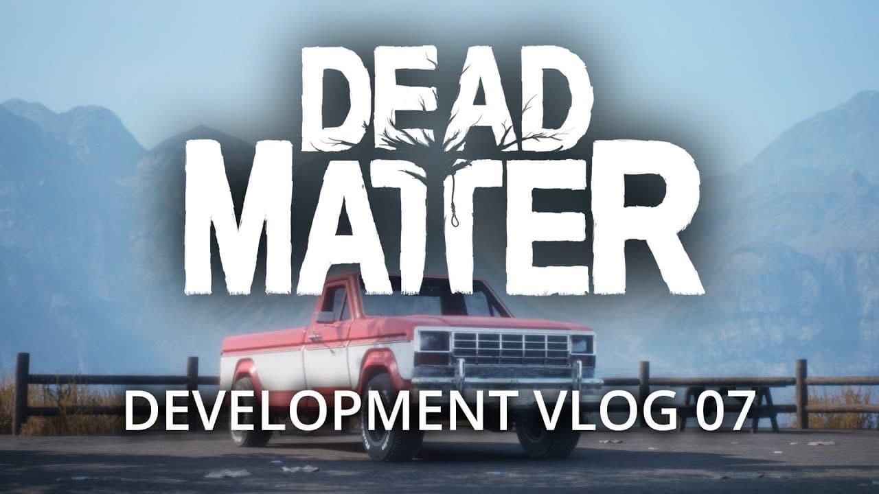 Dead Matter  - Development Vlog #07