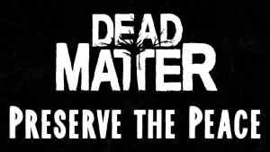 Dead Matter - Preserve The Peace