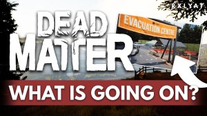 What is actually going on with Dead Matter?