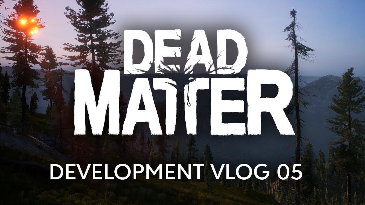 Dead Matter - Développement Vlog #05