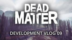 Dead Matter - Développement Vlog #09