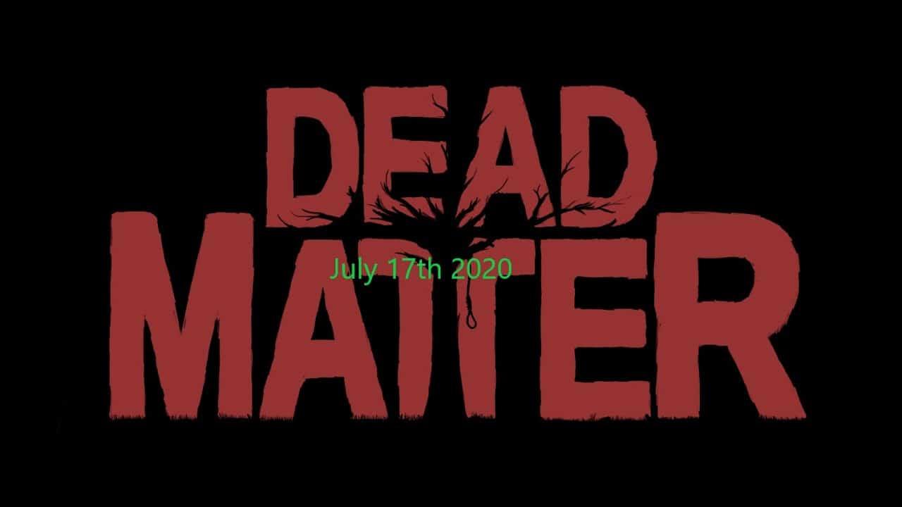 Dead Matter 17 juillet mise à jour 2020
