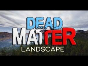 DEAD MATTER - LANDSCAPE