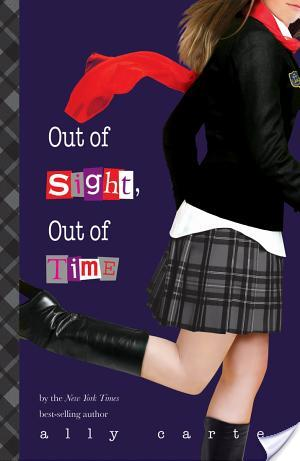 Review: Out of Sight, Out of Time by Ally Carter