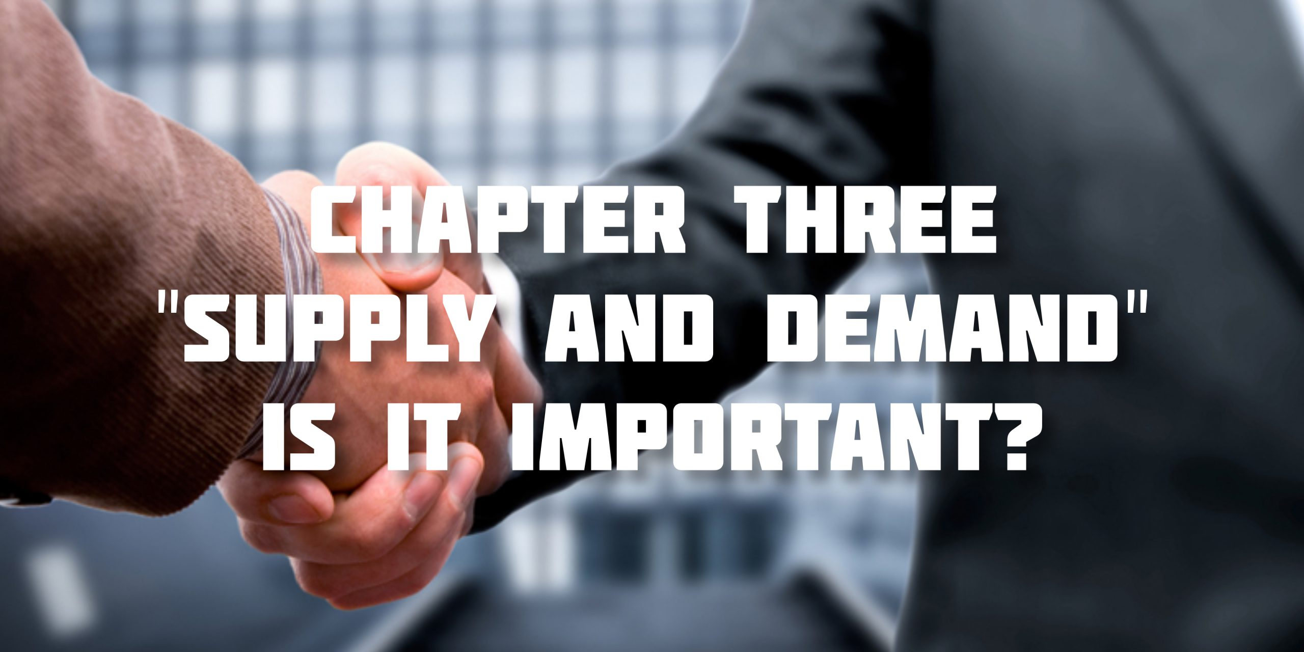 "Chapter Three: ""Supply and Demand"" Is It Important?"