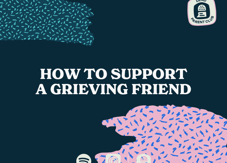 Episode 5 – How to support a grieving friend