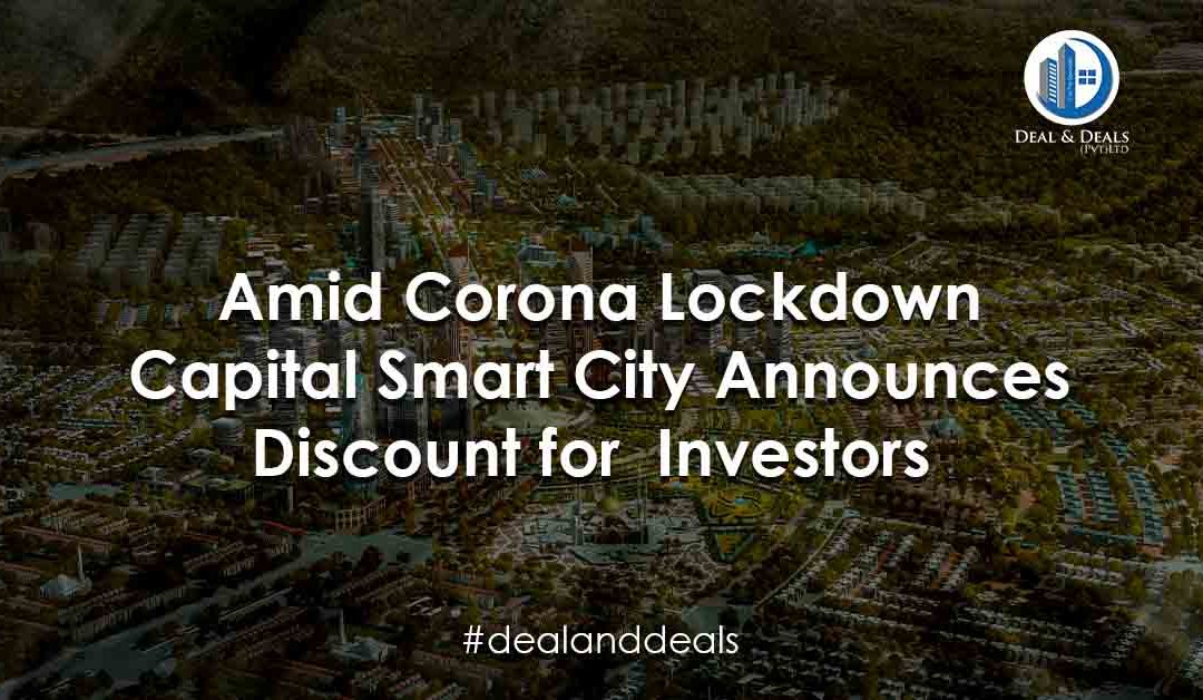 Amid Corona Lockdown Capital Smart City Announces Discounts for Investors