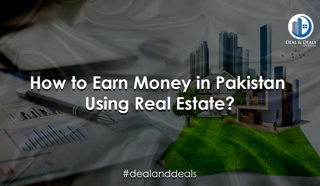 How to Earn Money in Pakistan Using Real Estate?