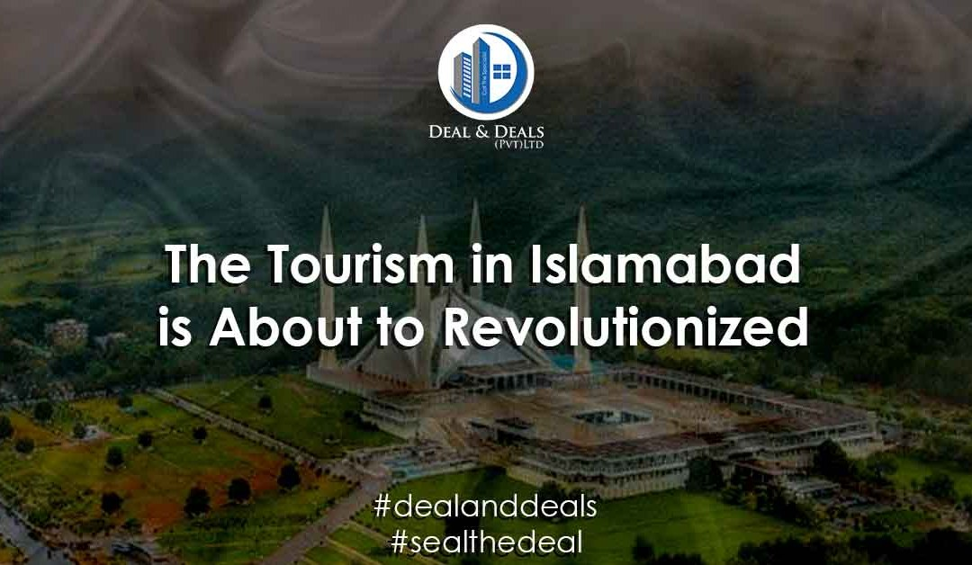The Tourism in Islamabad is about to be Revolutionized