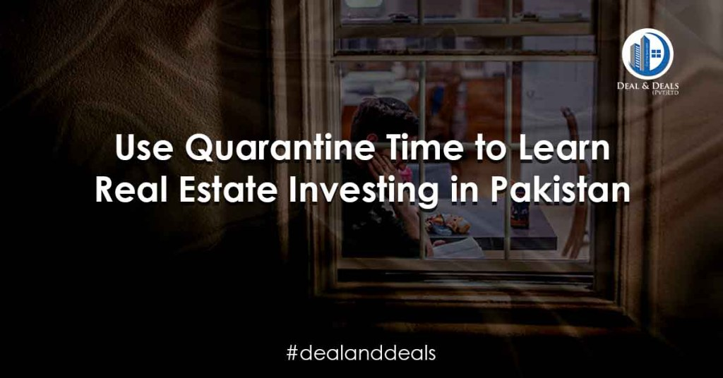 Use Quarantine Time to Learn Real Estate Investing in Pakistan