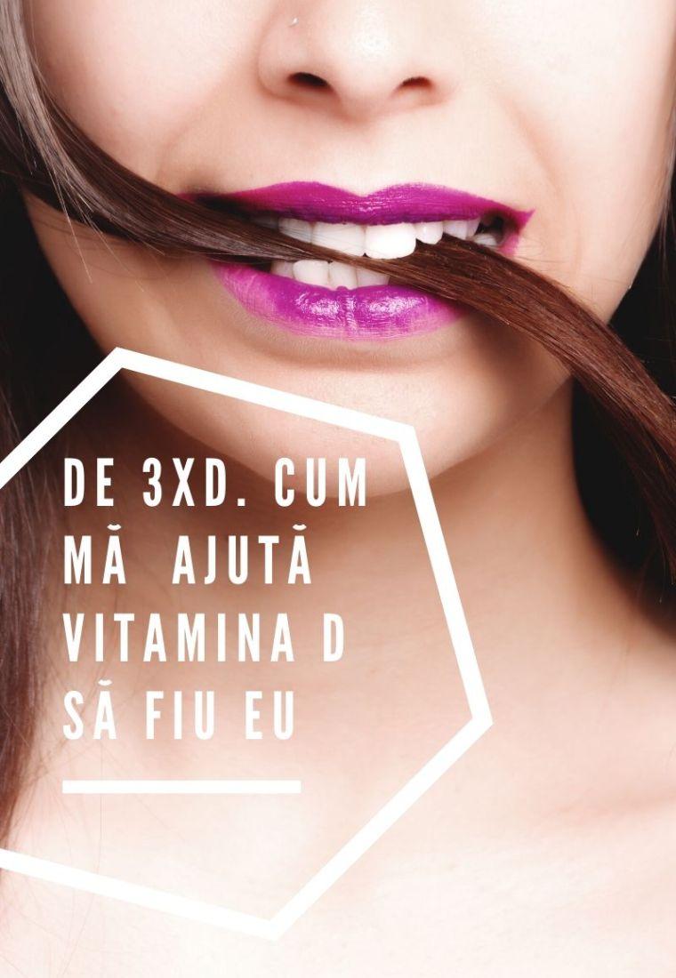 De 3XD. Cum mă ajută vitamina D să fiu eu