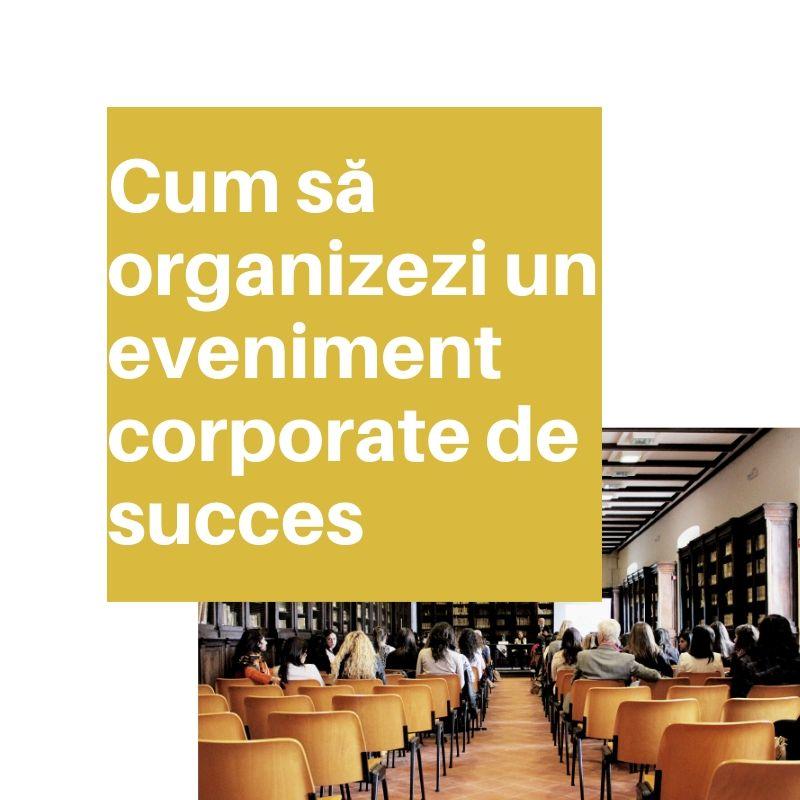 cum să organizezi un eveniment corporate de succes