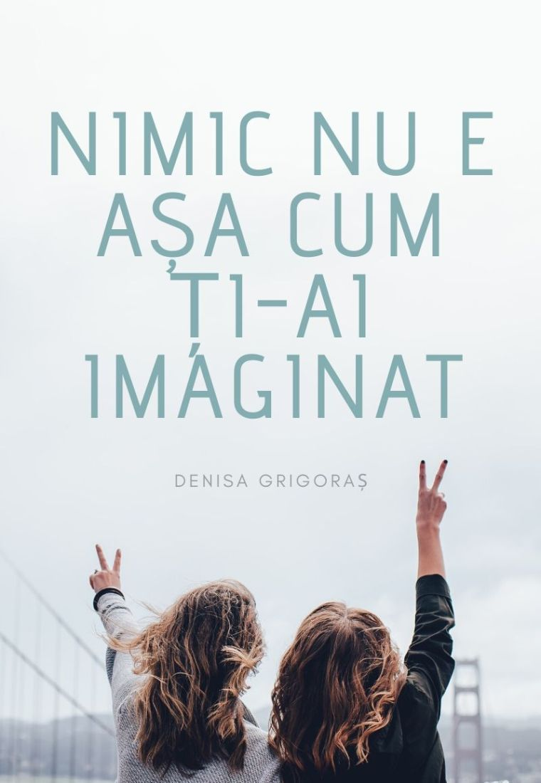 Denisa Grigoraș: Nimic nu e așa cum ți-ai imaginat
