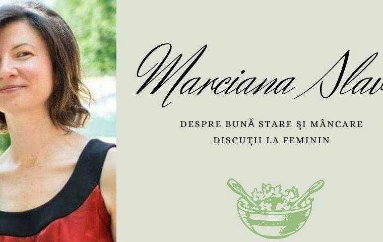 Discuții la feminin: Marciana Slavu. Despre Bună stare și mâncare