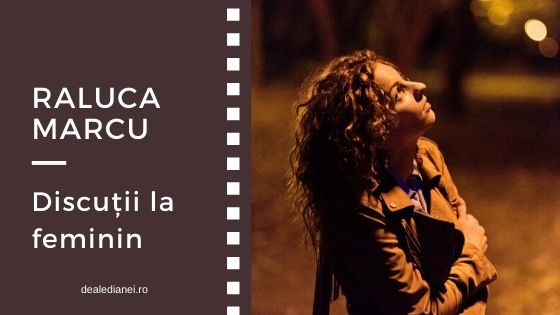 Discuții la feminin: Raluca Marcu