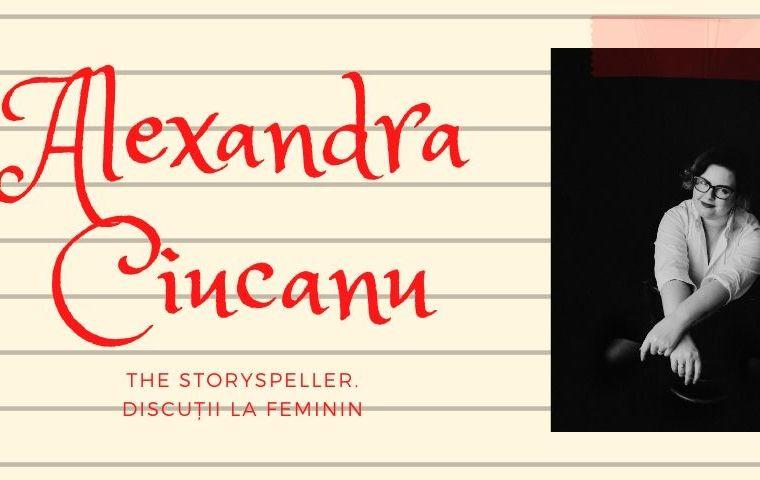 Discuții la feminin: Alexandra Ciucanu. The Storyspeller