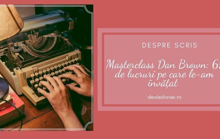 Masterclass Dan Brown: 67 de lucruri pe care le-am învățat
