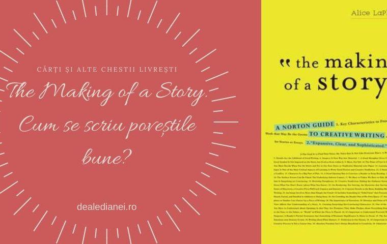 The Making of a Story. Cum se scriu poveștile bune?