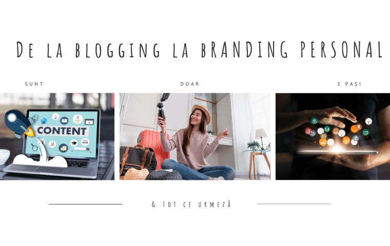 De la blogging la branding personal sunt doar 3 pași & tot ce urmează
