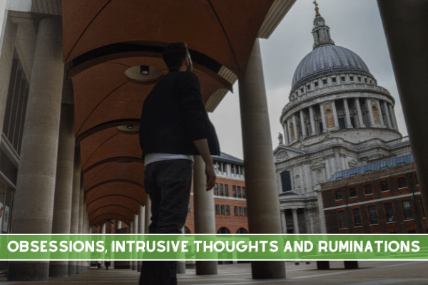 Obsessions, intrusive thoughts and ruminations