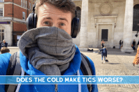 Does being cold make tics worse?