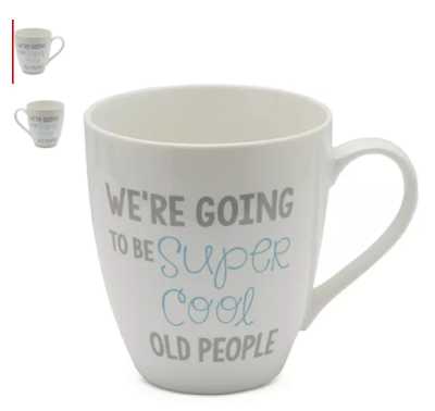 Macy's : We're Going To Be Super Cool Old People Mug Just $1.99 (Reg : $7)