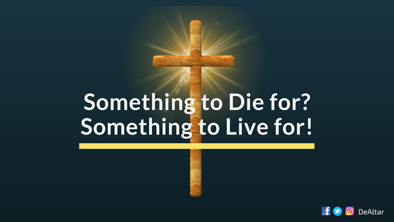 Something To Live For, Something To Die For