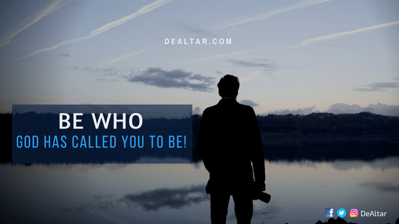 Be who God has called you to be - DeAltar