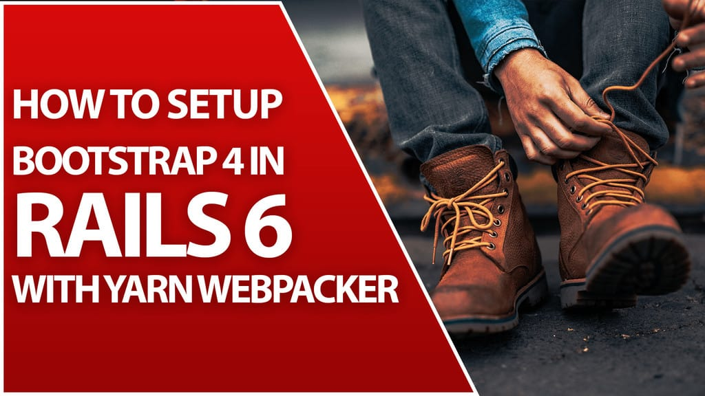 "Bootstrap 4 thumbnail that says ""How to setup bootstrap 4 in Rails 6 with Yarn Webpacker. It also shows someone tying their boots on the other half of the image."