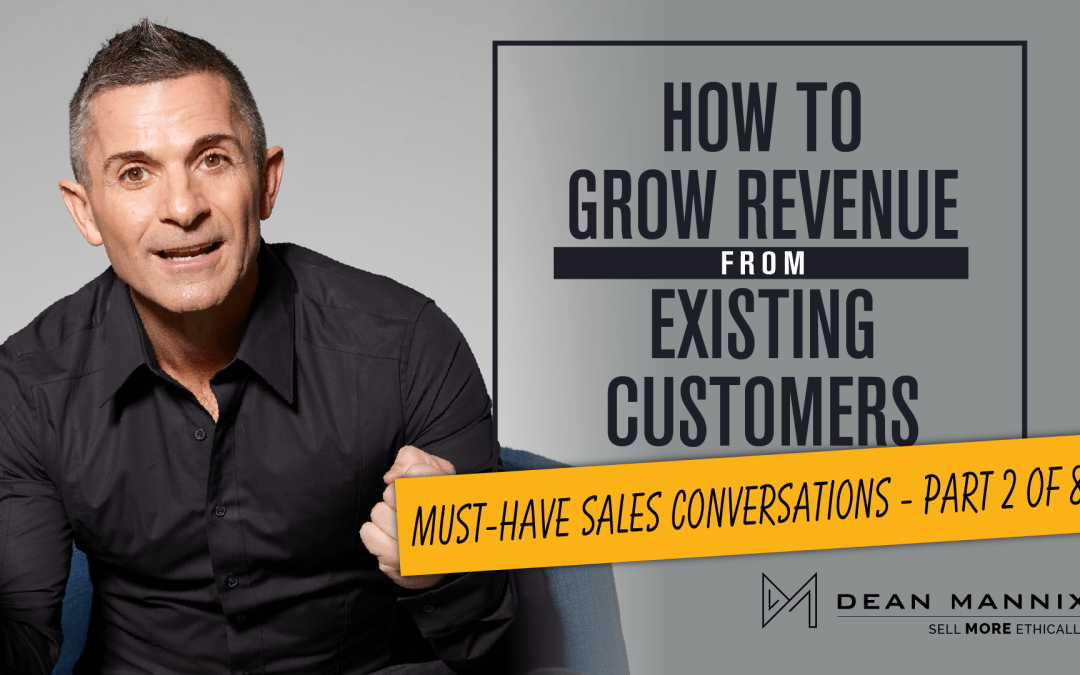 How to Grow Revenue from Existing Customers (Must-Have Sales Conversations – Part 2 of 8)