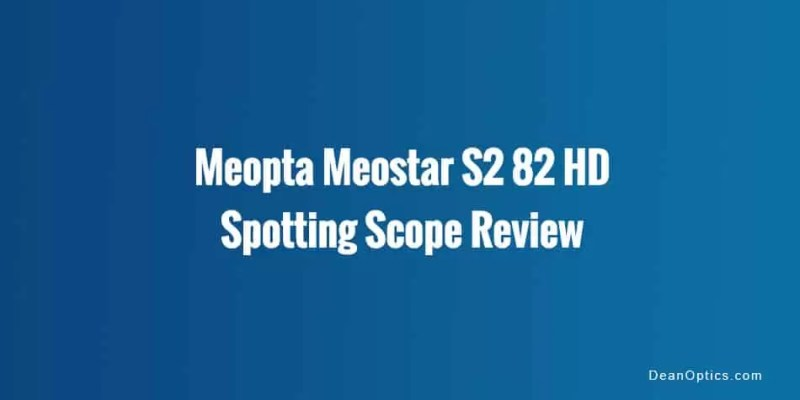 Review Meostar S2 82 hd spotting scope
