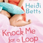 Knock Me for a Loop by Heidi Betts