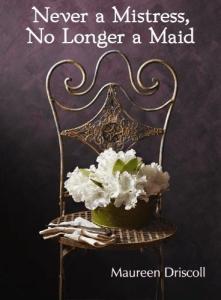 Never a Mistress, No Longer a Maid by Maureen Driscoll