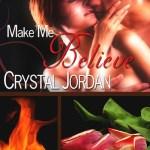 Make Me Believe by Crystal Jordan