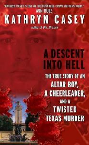 A Descent into Hell: The True Story of an Altar Boy, a Cheerleader, and a Twisted Texas Murder