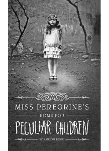 Miss Peregrine's Home for Peculiar Children Ransom Riggs