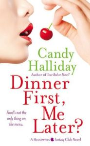 Dinner First, Me Later? by Candy Halliday