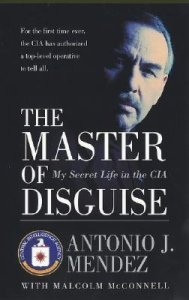 Master of Disguise: My Secret Life in the CIA      by     Antonio J. Mendez