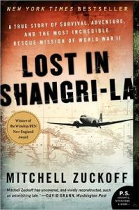 Lost in Shangri-La: A True Story of Survival, Adventure, and the Most Incredible Rescue Mission of World War II by Mitchell Zuckoff