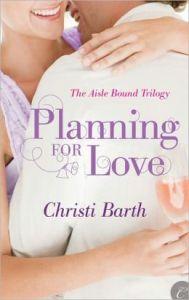 Planning for Love (Aisle Bound) Christi Barth